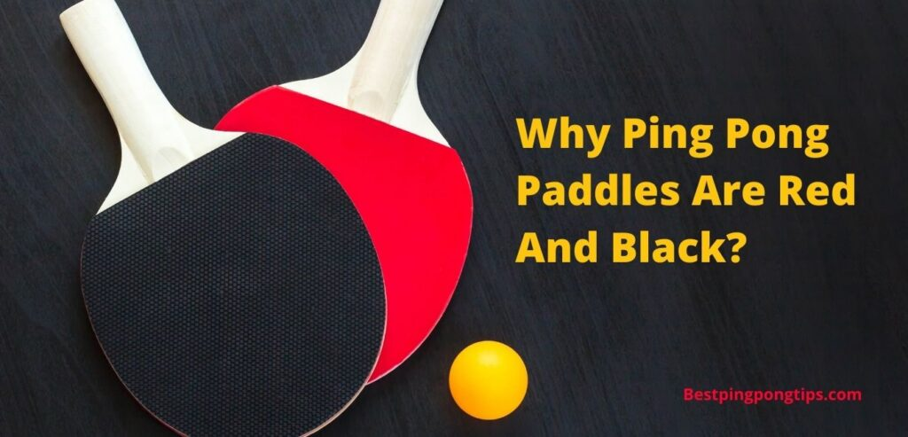 Why Ping Pong Paddles Are Red And Black