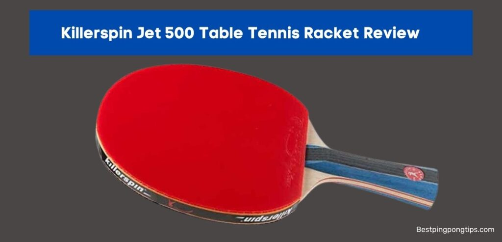 Killerspin Jet 500 Table Tennis Racket Review